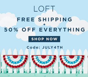 Loft Free Shipping + 50% Off Everything. Coupon code: JULY4TH july 4th sales